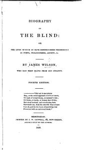 Biography of the Blind, Or, The Lives of Such as Have Distinguished Themselves as Poets, Philosophers, Artists, Etc