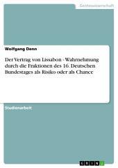 Der Vertrag von Lissabon - Wahrnehmung durch die Fraktionen des 16. Deutschen Bundestages als Risiko oder als Chance