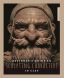 Beginner s Guide to Sculpting Characters in Clay PDF