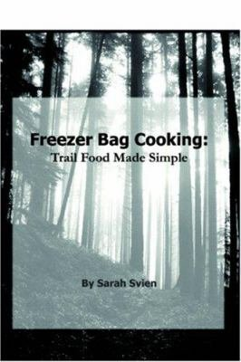 Freezer Bag Cooking  Trail Food Made Simple