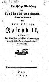 Unterthänige Vorstellung ... an den Kaiser Joseph II. in Betreff der kirchlich-politischen Verordnungen über die Ortsgemeinden und andere Gegenstände
