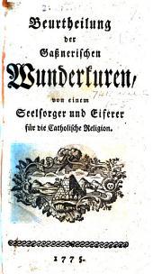 Beurtheilung der Gassnerischen Wunderkuren. Von einem Seelsorger und Eiferer fur die Catholische Religion [F. Sterzinger].