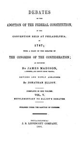 The Debates in the Several State Conventions on the Adoption of the Federal Constitution, as Recommended by the General Convention at Philadelphia, in 1787: Volume 5