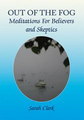 Out of the Fog: Meditations for Believers and Skeptics