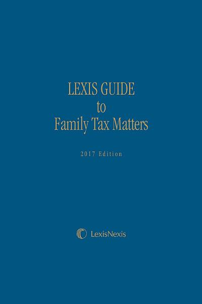 Lexis Guide to Family Tax Matters  2017 Edition PDF