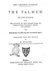 The Talmud: Selections from the Contents of that Ancient Book, Its Commentaries, Teachings, Poetry and Legends. Also, Brief Sketches of the Men who Made and Commented Upon it