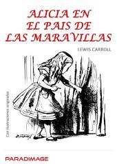 Alicia en el país de las maravillas: Con ilustraciones originales