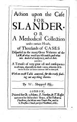 Action upon the Case for Slander. Or a methodical collection ... of thousands of cases ... of what words are actionable, and what not. And of a conspiracy, and a libel, etc