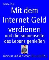 Mit dem Internet Geld verdienen: und die Sonnenseite des Lebens genießen