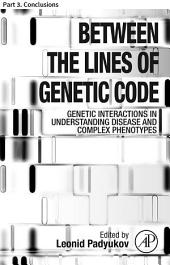 Between the Lines of Genetic Code: Part 3. Conclusions