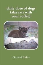 Daily Dose of Dogs (Aka Cats with Your Coffee)