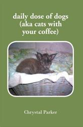 Daily Dose Of Dogs Aka Cats With Your Coffee  Book PDF