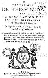 Les Larmes de Theognide sur la desolation des eglises pretendues reformees de France. A cause des procedures de l'Assemblee de la Rochelle, et ses adherants...