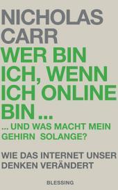Wer bin ich, wenn ich online bin...: und was macht mein Gehirn solange? - Wie das Internet unser Denken verändert