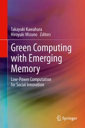Green Computing with Emerging Memory: Low-Power Computation for Social Innovation
