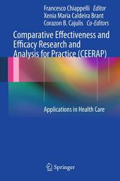 Comparative Effectiveness and Efficacy Research and Analysis for Practice (CEERAP): Applications in Health Care