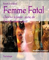 Femme Fatal: Cherchez la femme - suche, die Frau, die dahinter steckt
