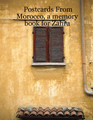Postcards from Morocco  a Memory Book for Zahra PDF