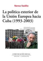 La pol  tica exterior de la Uni  n Europea hacia Cuba  1993 2003 PDF