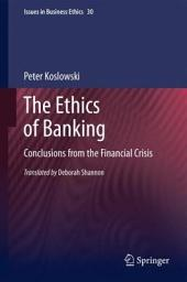 The Ethics of Banking: Conclusions from the Financial Crisis