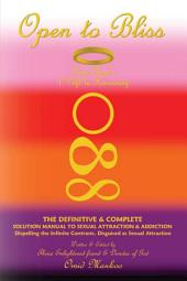 Open to Bliss Sage Hope's 1st Gift to Humanity the Definitive and Complete Solution Manual to Sexual Attraction and Addiction