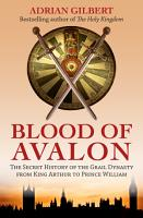 The Blood of Avalon   The Secret History of the Grail Dynasty from King Arthur to Prince William PDF