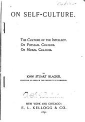 On Self-culture: The Culture of the Intellect. On Physical Culture. On Moral Culture