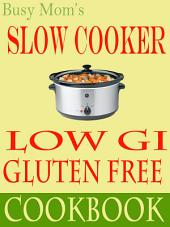 Busy Mom's Gluten Free Low Gi Slow Cooker Cookbook