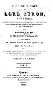 Correspondence of Lord Byron, with a Friend: Including His Letters to His Mother, Written from Portugal, Spain, Greece, and the Shores of the Mediterranean, in 1809, 1810 and 1811, Volume 1