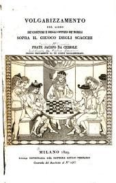 Volgarizzamento del libro de' costumi e degli offizii de' nobili sopra il giuoco degli scacchi di frate Jacopo da Cessole: tratto nuovamente da un codice Magliabechiano