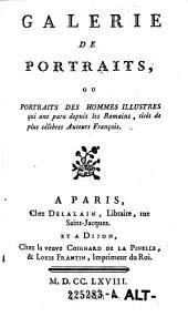 Galerie de portraits, ou portraits des hommes illustres qui ont paru depuis les Romains: tirés des plus célèbres auteurs français