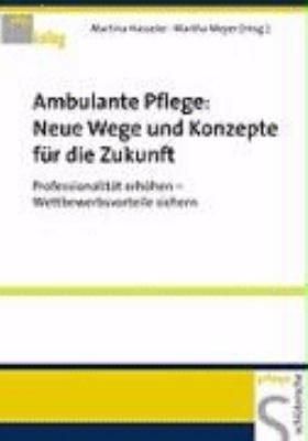 Ambulante Pflege  Neue Wege und Konzepte f  r die Zukunft PDF