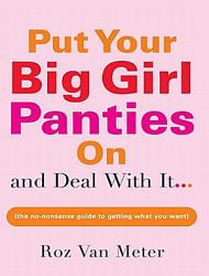 Put Your Big Girl Panties On And Deal With It Book PDF