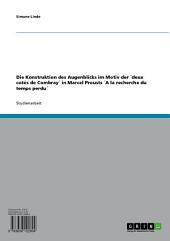 Die Konstruktion des Augenblicks im Motiv der ́deux cotés de Combray ́ in Marcel Prousts ́A la recherche du temps perdu ́