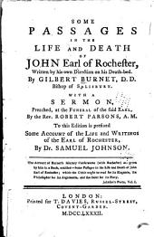 Some passages in the life and death of John Earl of Rochester, written by his own direction on his death-bed ...: with a sermon, preached, at the funeral of the said Earl, by the Rev. Robert Parsons