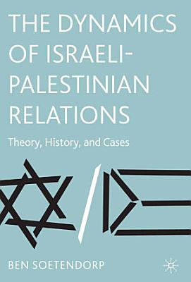 The Dynamics of Israeli Palestinian Relations PDF