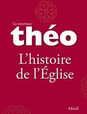 Le nouveau Théo - Livre 3 - L'histoire de l'Église: L'Encyclopédie catholique pour tous
