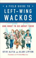 A Field Guide to Left Wing Wackos PDF