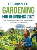 The Complete Gardening for Beginners 2021