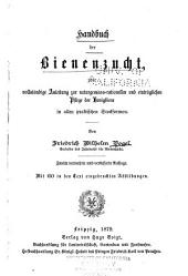 Handbuch der bienenzucht, oder Vollständige anleitung zur naturgemäss-rationellen und einträglichen pflege der honigbiene in allen praktischen stockformen