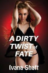 A Dirty Twist of Fate (Older Man Younger Woman Virgin Erotica)