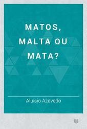 Matos, Malta ou Mata?