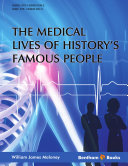 The Medical Lives of History`s Famous People