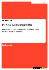 Die Neue Zuwanderungspolitik: Eine Wende zu einer erfolgreichen Integration in der Bundesrepublik Deutschland?