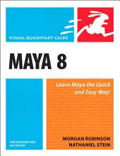 Maya 8 for Windows and Macintosh: Visual QuickStart Guide