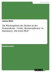 """Die Wiedergeburt des Mythos in der Postmoderne – Ovids """"Metamorphosen"""" in Ransmayrs """"Die letzte Welt"""""""