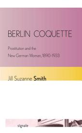 Berlin Coquette: Prostitution and the New German Woman, 1890–1933
