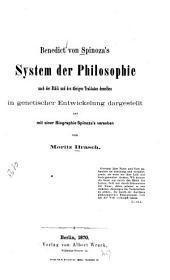 Benedict von Spinoza's System der Philosophie: nach der Ethik und den übrigen Traktaten desselben in genetischer Entwickelung dargestellt und mit einer Biographie Spinoza's versehen