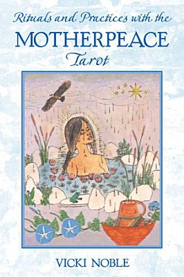 Rituals and Practices with the Motherpeace Tarot PDF