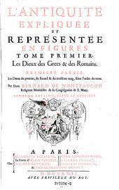 Les Dieux des Grecs et des Romains: Les Dieux du permier, du second et du troisieme rang, selon l'ordre du tems. 1,1